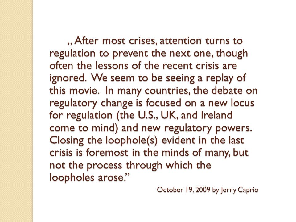""" After most crises, attention turns to regulation to prevent the next one, though often the lessons of the recent crisis are ignored."