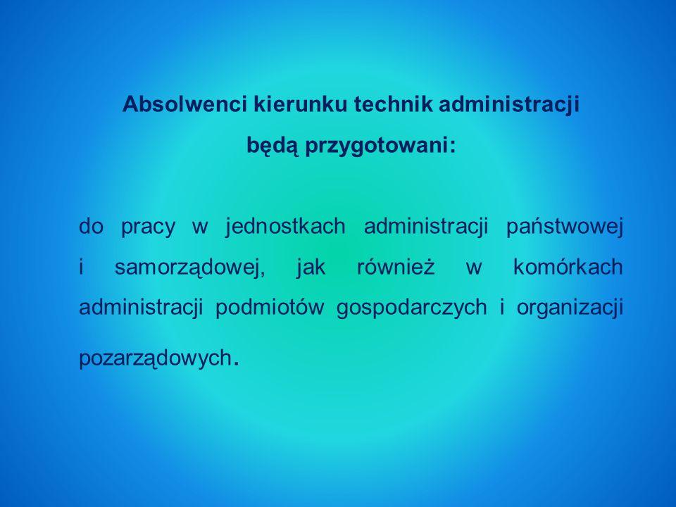 Absolwenci kierunku technik administracji będą przygotowani: do pracy w jednostkach administracji państwowej i samorządowej, jak również w komórkach administracji podmiotów gospodarczych i organizacji pozarządowych.