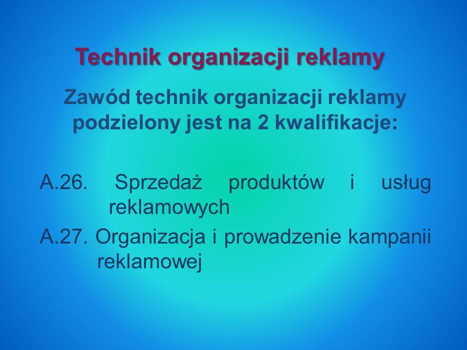 Zawód technik organizacji reklamy podzielony jest na 2 kwalifikacje: A.26.