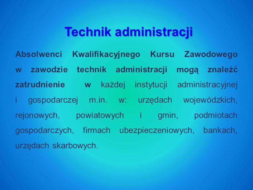 Technik administracji Absolwenci Kwalifikacyjnego Kursu Zawodowego w zawodzie technik administracji mogą znaleźć zatrudnienie w każdej instytucji administracyjnej i gospodarczej m.in.