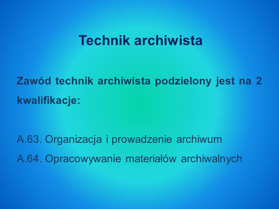 Zawód technik archiwista podzielony jest na 2 kwalifikacje: A.63.