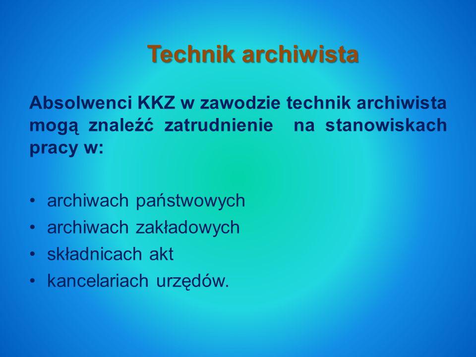 Technik archiwista Absolwenci KKZ w zawodzie technik archiwista mogą znaleźć zatrudnienie na stanowiskach pracy w: archiwach państwowych archiwach zakładowych składnicach akt kancelariach urzędów.