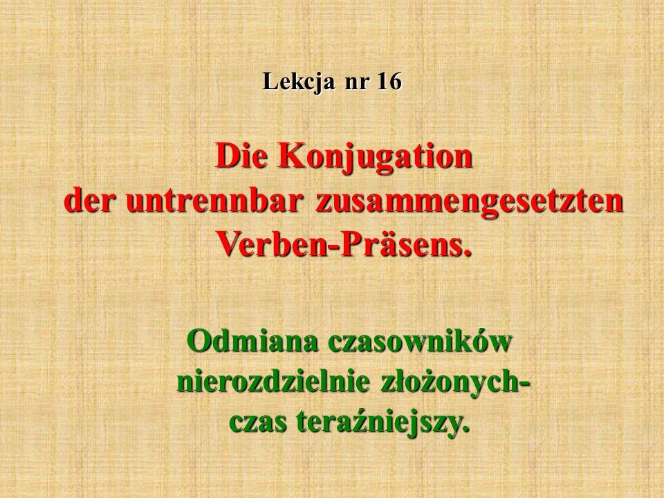 Lekcja nr 16 Die Konjugation der untrennbar zusammengesetzten Verben-Präsens.