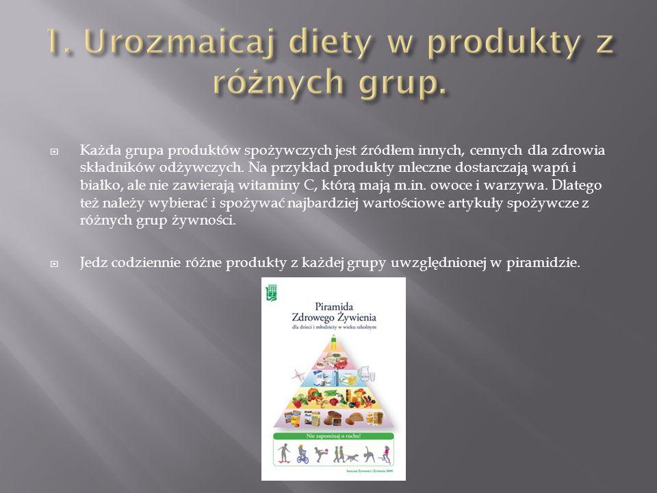  Każda grupa produktów spożywczych jest źródłem innych, cennych dla zdrowia składników odżywczych. Na przykład produkty mleczne dostarczają wapń i bi