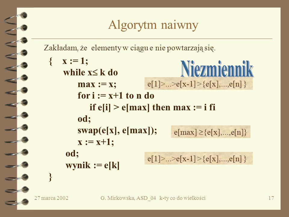 27 marca 2002G. Mirkowska, ASD_04 k-ty co do wielkości16 Pierwsze rozwiązanie Krok1.