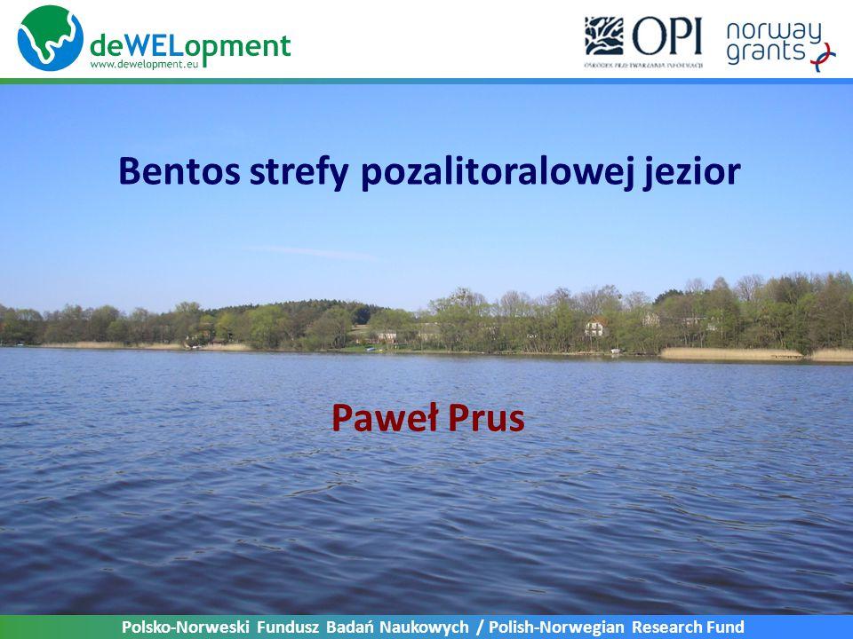Polsko-Norweski Fundusz Badań Naukowych / Polish-Norwegian Research Fund Paweł Prus Bentos strefy pozalitoralowej jezior