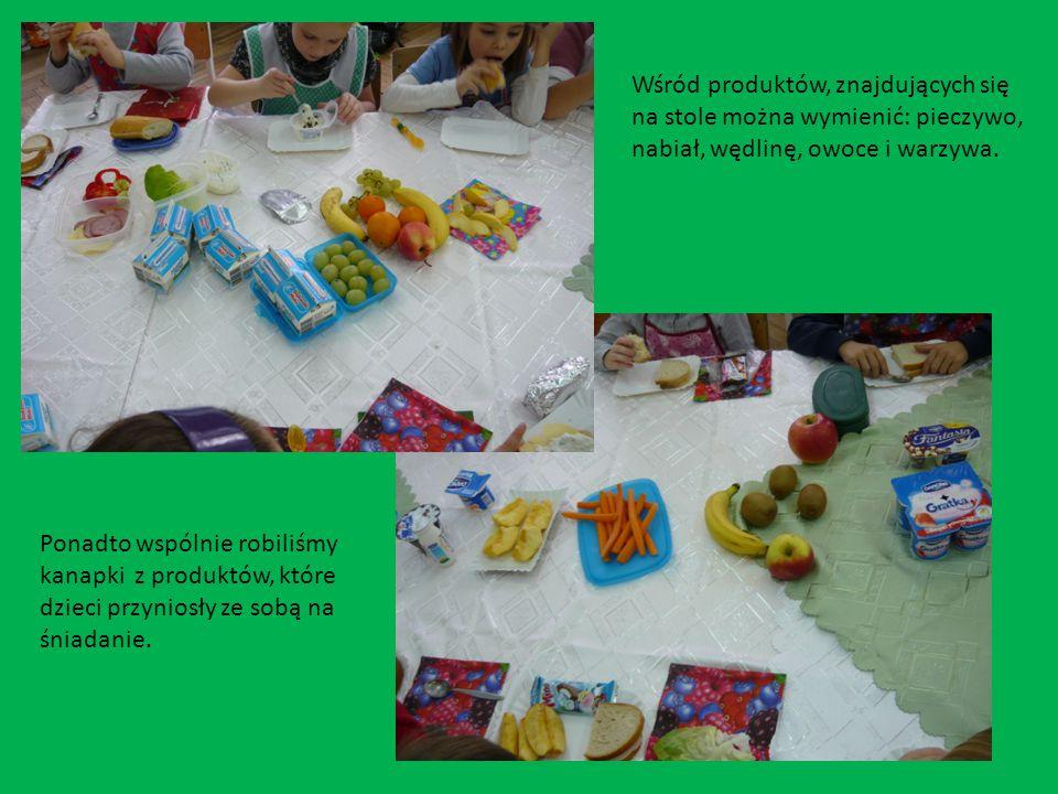 Wśród produktów, znajdujących się na stole można wymienić: pieczywo, nabiał, wędlinę, owoce i warzywa. Ponadto wspólnie robiliśmy kanapki z produktów,