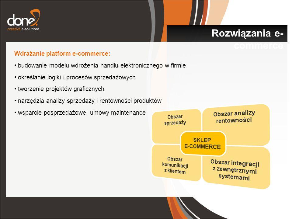 Wdrażanie platform e-commerce: budowanie modelu wdrożenia handlu elektronicznego w firmie określanie logiki i procesów sprzedażowych tworzenie projektów graficznych narzędzia analizy sprzedaży i rentowności produktów wsparcie posprzedażowe, umowy maintenance Rozwiązania e- commerce