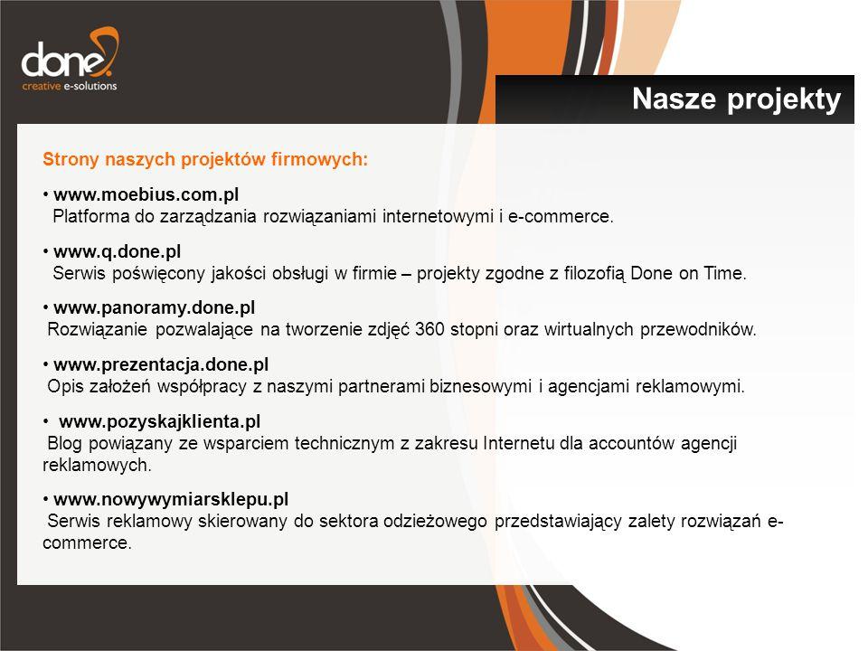 Strony naszych projektów firmowych: www.moebius.com.pl Platforma do zarządzania rozwiązaniami internetowymi i e-commerce. www.q.done.pl Serwis poświęc