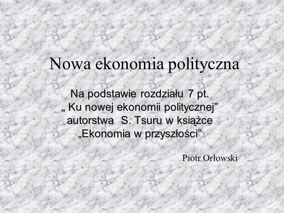 Nowa ekonomia polityczna Na podstawie rozdziału 7 pt.