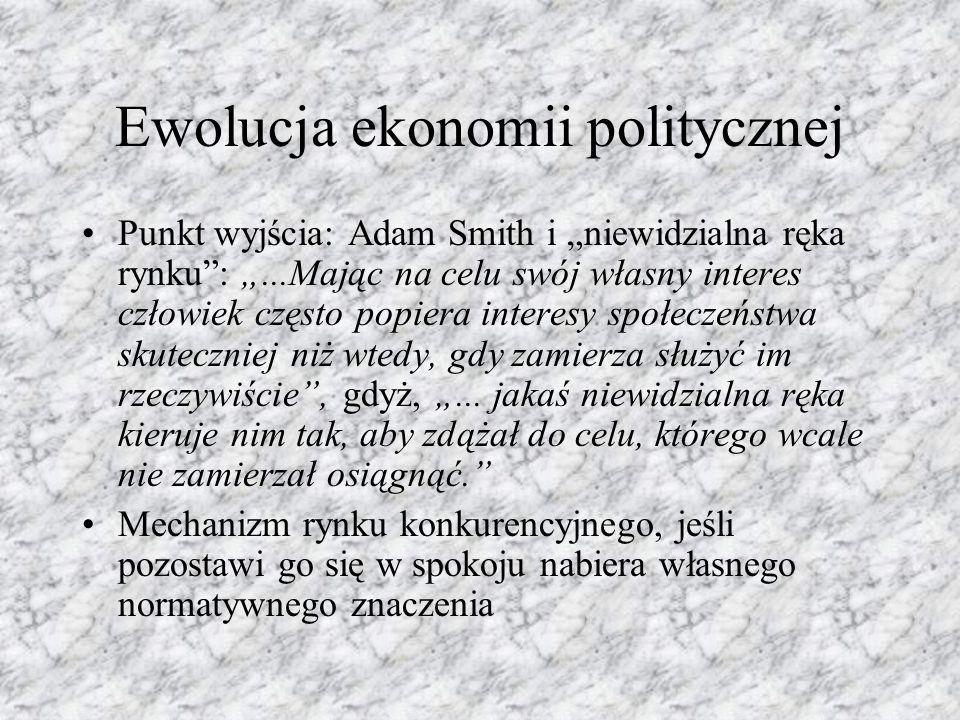 """Ewolucja ekonomii politycznej Punkt wyjścia: Adam Smith i """"niewidzialna ręka rynku : """"...Mając na celu swój własny interes człowiek często popiera interesy społeczeństwa skuteczniej niż wtedy, gdy zamierza służyć im rzeczywiście , gdyż, """"..."""