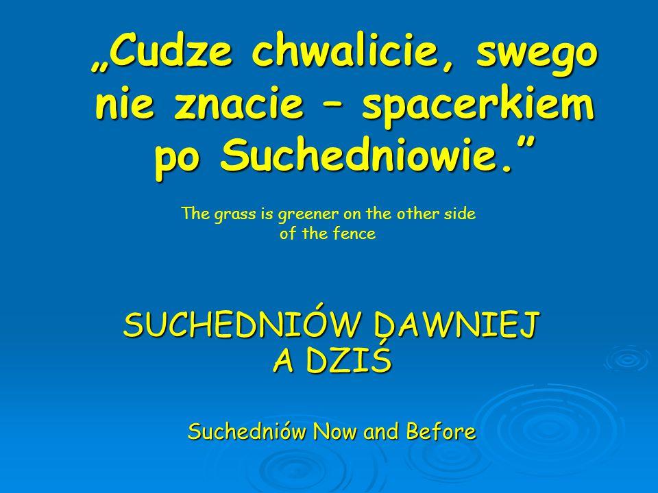 """""""Cudze chwalicie, swego nie znacie – spacerkiem po Suchedniowie."""" SUCHEDNIÓW DAWNIEJ A DZIŚ Suchedniów Now and Before The grass is greener on the othe"""