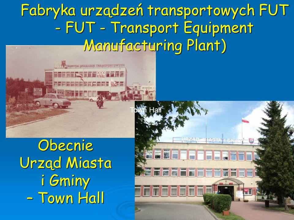 Fabryka urządzeń transportowych FUT - FUT - Transport Equipment Manufacturing Plant) Obecnie Urząd Miasta i Gminy – Town Hall Town Hall