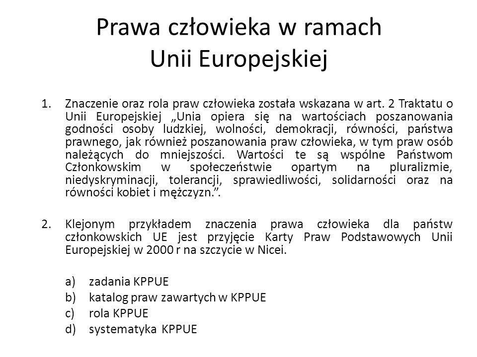 Prawa człowieka w ramach Unii Europejskiej 1.Znaczenie oraz rola praw człowieka została wskazana w art.