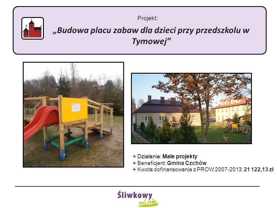 """Projekt: """"Budowa placu zabaw dla dzieci przy przedszkolu w Tymowej"""" Działanie: Małe projekty Beneficjent: Gmina Czchów Kwota dofinansowania z PROW 200"""