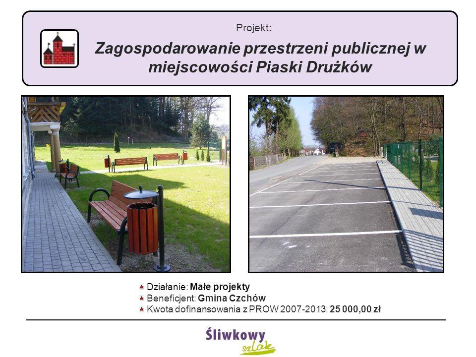 Projekt: Zagospodarowanie przestrzeni publicznej w miejscowości Piaski Drużków Działanie: Małe projekty Beneficjent: Gmina Czchów Kwota dofinansowania