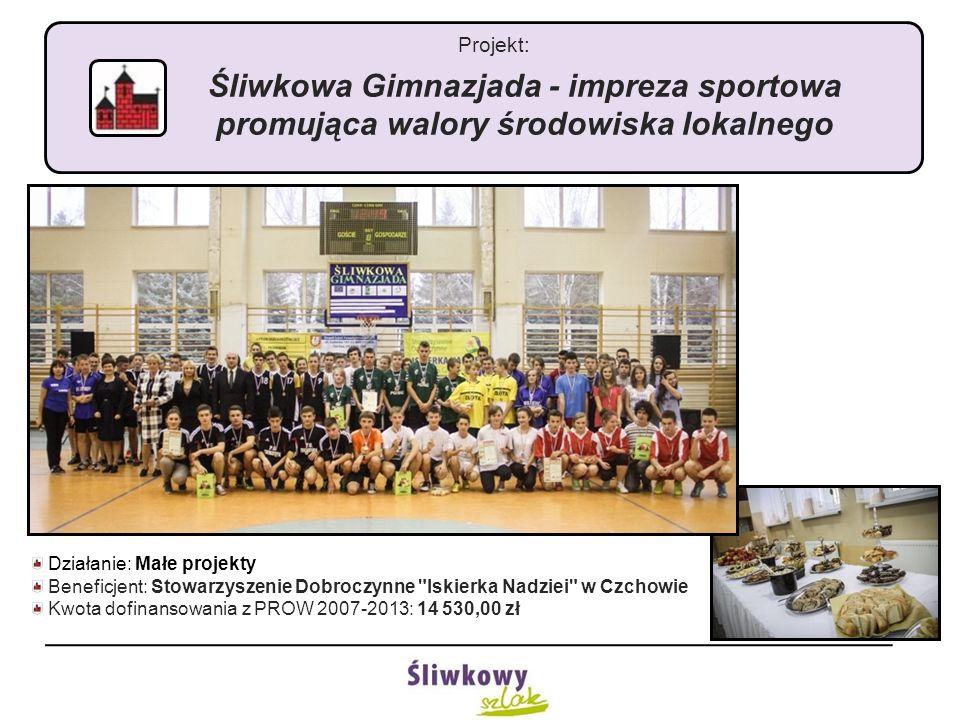 Projekt: Śliwkowa Gimnazjada - impreza sportowa promująca walory środowiska lokalnego Działanie: Małe projekty Beneficjent: Stowarzyszenie Dobroczynne