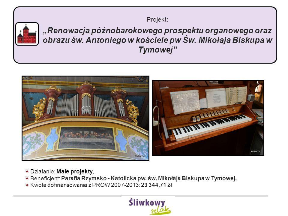 """Projekt: """"Renowacja późnobarokowego prospektu organowego oraz obrazu św. Antoniego w kościele pw Św. Mikołaja Biskupa w Tymowej"""" Działanie: Małe proje"""