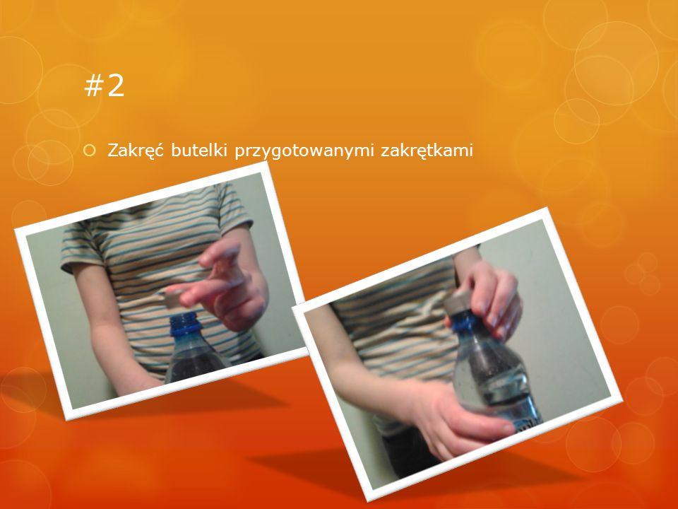 #2  Zakręć butelki przygotowanymi zakrętkami
