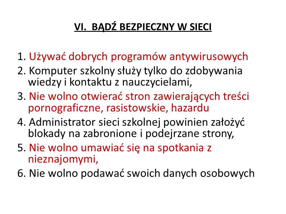 VI. BĄDŹ BEZPIECZNY W SIECI 1. Używać dobrych programów antywirusowych 2.