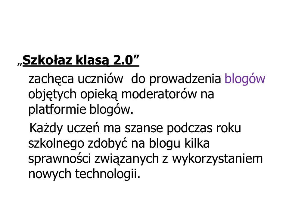 """""""Szkołaz klasą 2.0 zachęca uczniów do prowadzenia blogów objętych opieką moderatorów na platformie blogów."""