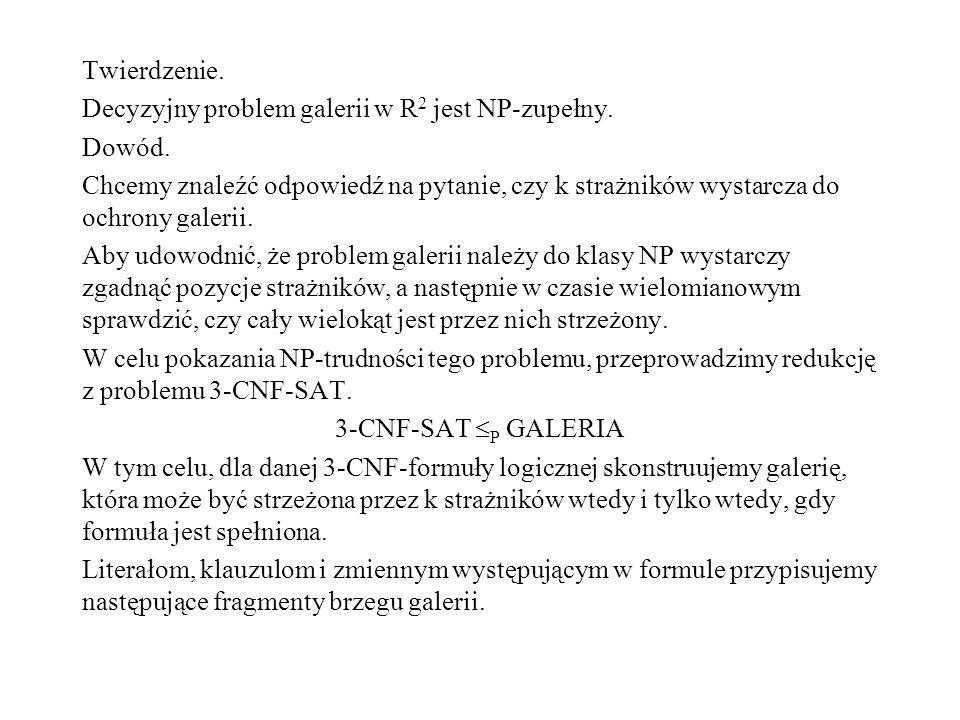Twierdzenie. Decyzyjny problem galerii w R 2 jest NP-zupełny.