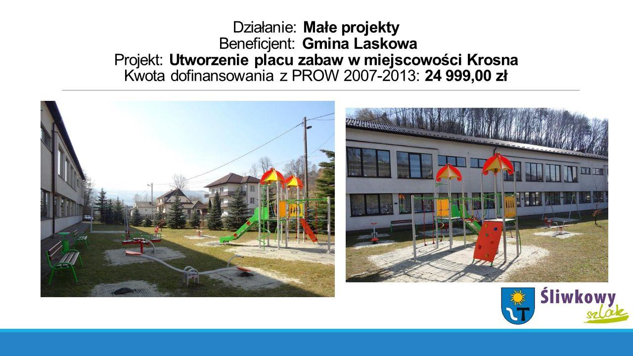 Działanie: Małe projekty Beneficjent: Gmina Laskowa Projekt: Utworzenie placu zabaw w miejscowości Krosna Kwota dofinansowania z PROW 2007-2013: 24 99