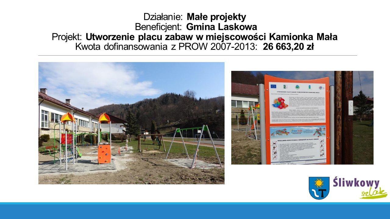 Działanie: Małe projekty Beneficjent: Gmina Laskowa Projekt: Utworzenie placu zabaw w miejscowości Kamionka Mała Kwota dofinansowania z PROW 2007-2013