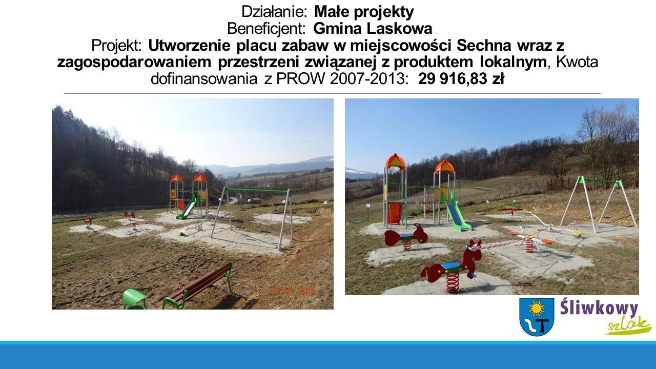 Działanie: Małe projekty Beneficjent: Gmina Laskowa Projekt: Utworzenie placu zabaw w miejscowości Sechna wraz z zagospodarowaniem przestrzeni związan