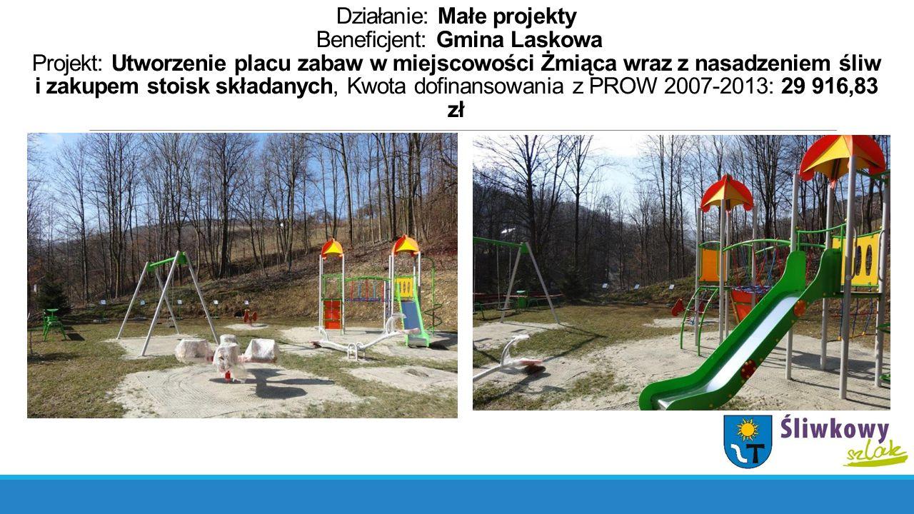 Działanie: Małe projekty Beneficjent: Gmina Laskowa Projekt: Utworzenie placu zabaw w miejscowości Żmiąca wraz z nasadzeniem śliw i zakupem stoisk skł