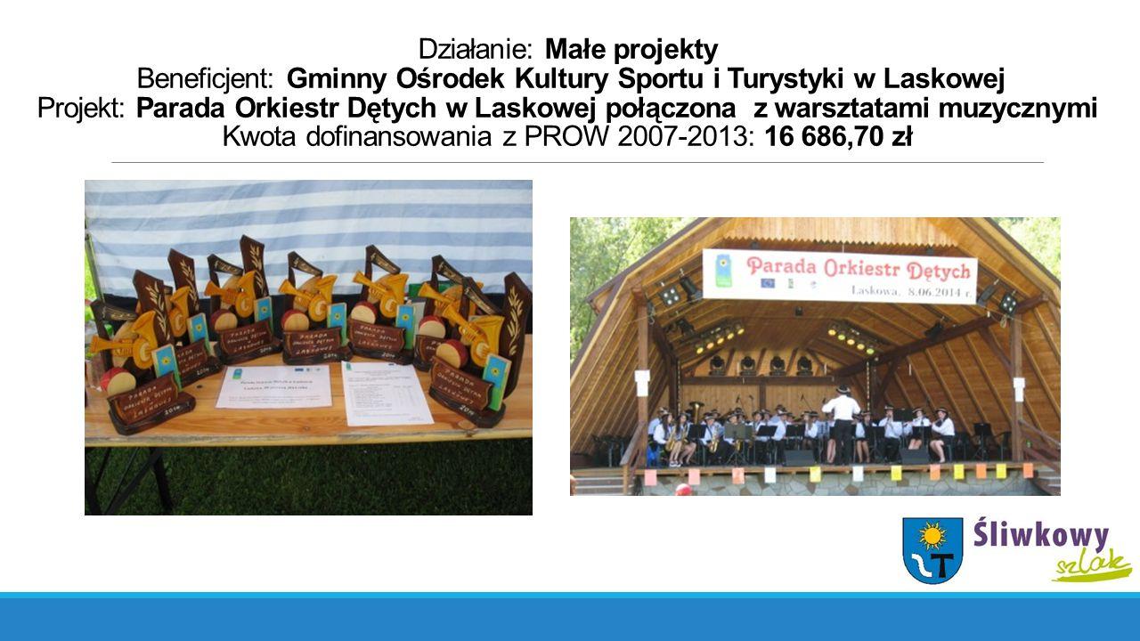 Działanie: Małe projekty Beneficjent: Gminny Ośrodek Kultury Sportu i Turystyki w Laskowej Projekt: Parada Orkiestr Dętych w Laskowej połączona z wars