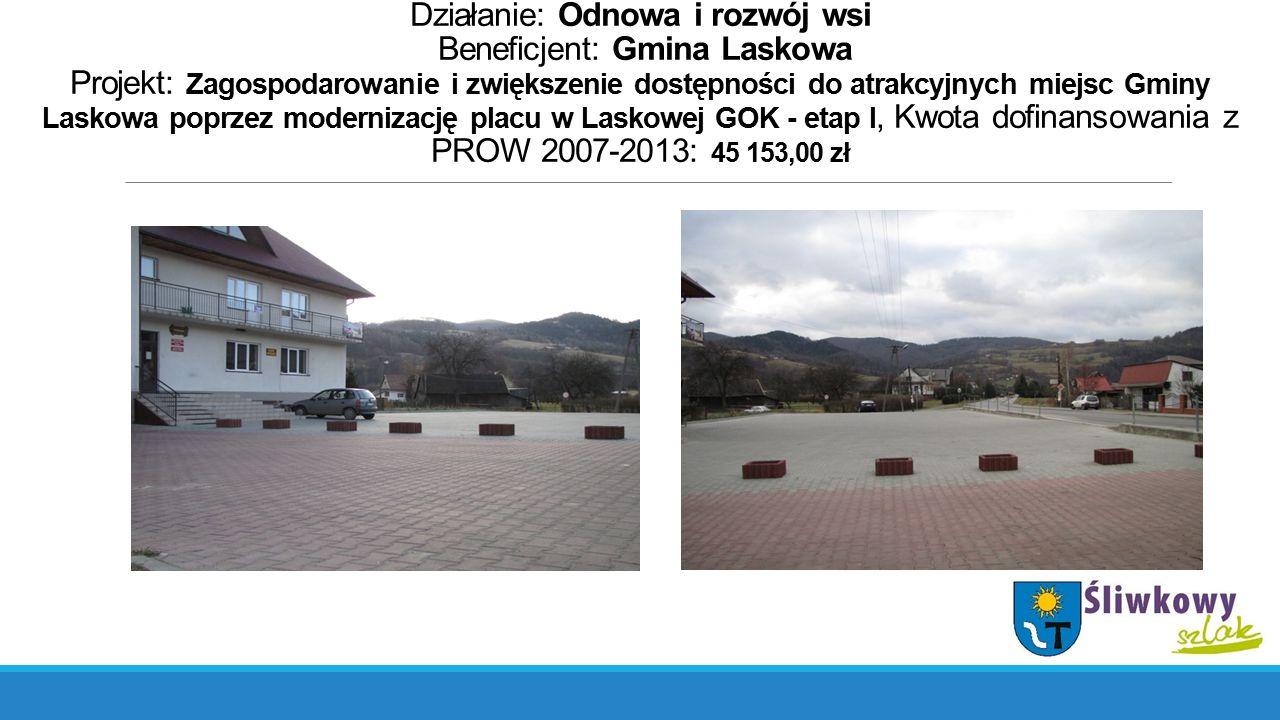 Działanie: Odnowa i rozwój wsi Beneficjent: Gmina Laskowa Projekt: Zagospodarowanie i zwiększenie dostępności do atrakcyjnych miejsc Gminy Laskowa pop