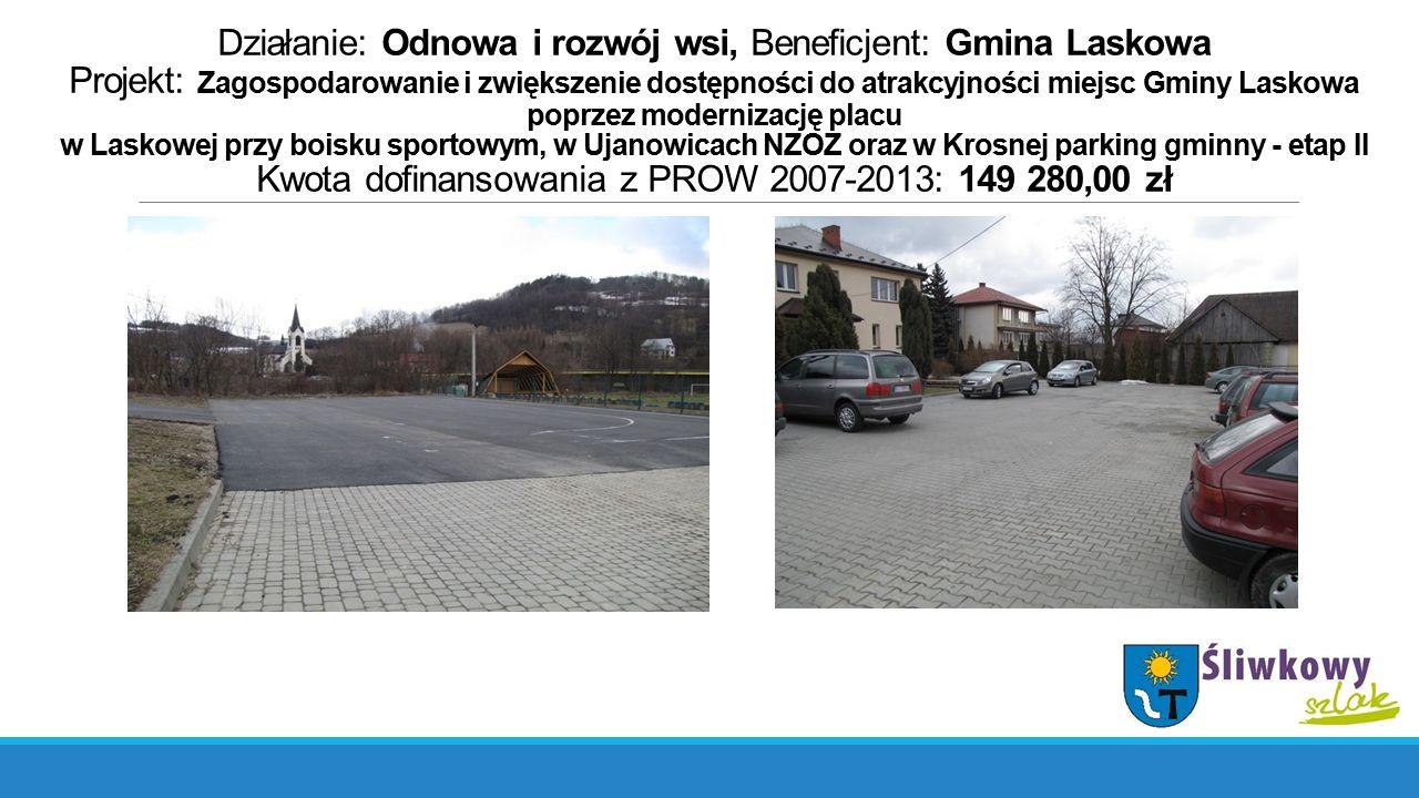 Działanie: Odnowa i rozwój wsi, Beneficjent: Gmina Laskowa Projekt: Zagospodarowanie i zwiększenie dostępności do atrakcyjności miejsc Gminy Laskowa p