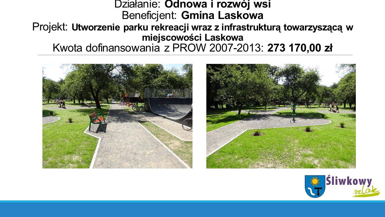 Działanie: Odnowa i rozwój wsi Beneficjent: Gmina Laskowa Projekt: Utworzenie parku rekreacji wraz z infrastrukturą towarzyszącą w miejscowości Laskow