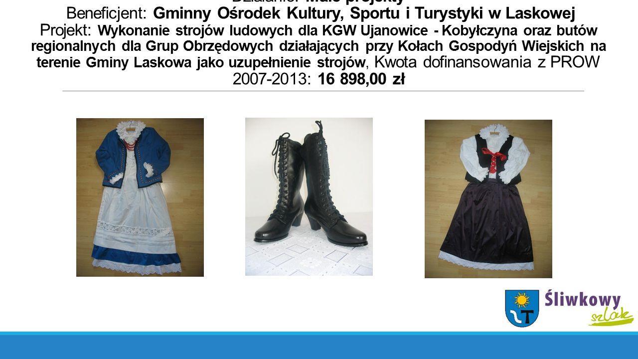 Działanie: Małe projekty Beneficjent: Gminny Ośrodek Kultury, Sportu i Turystyki w Laskowej Projekt: Wykonanie strojów ludowych dla KGW Ujanowice - Ko