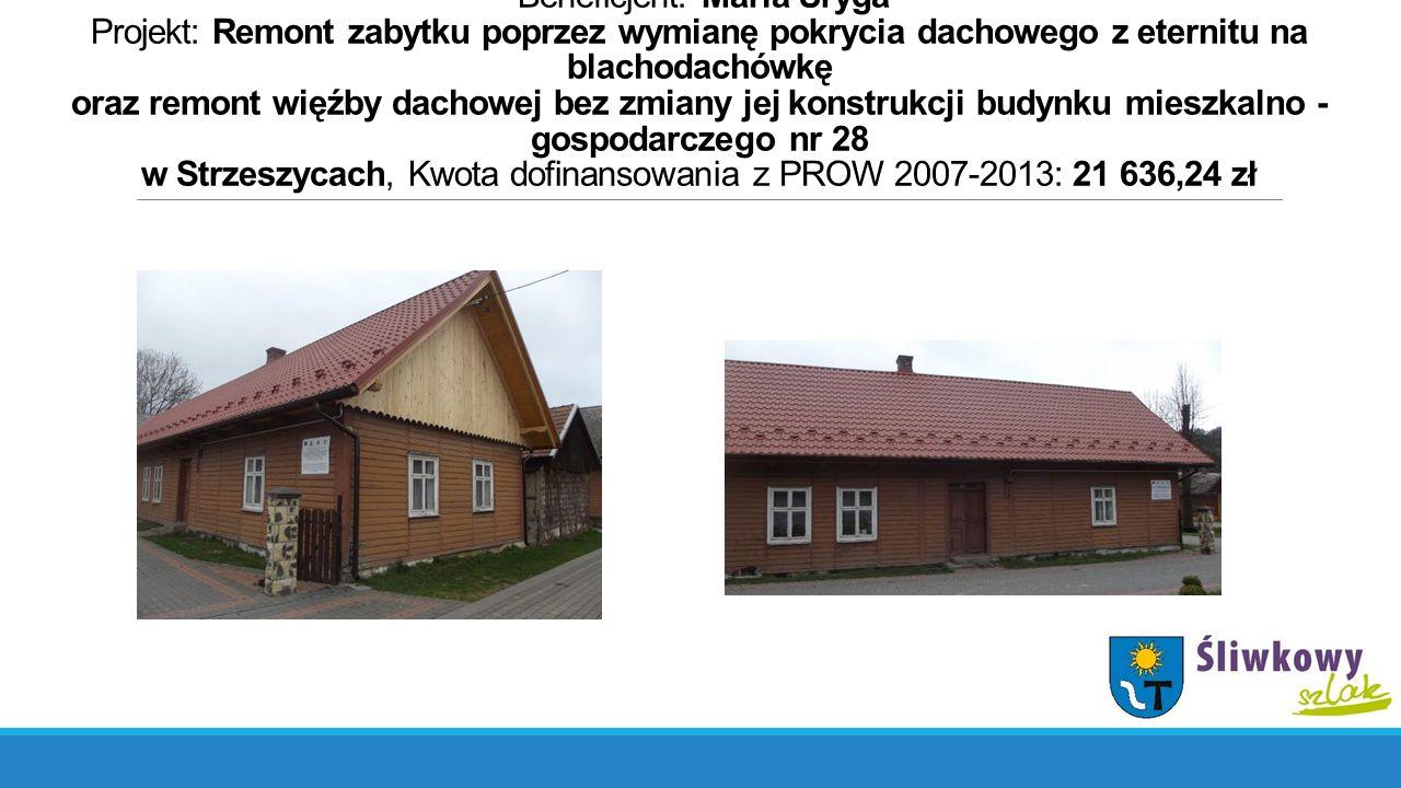 Działanie: Małe projekty Beneficjent: Maria Uryga Projekt: Remont zabytku poprzez wymianę pokrycia dachowego z eternitu na blachodachówkę oraz remont