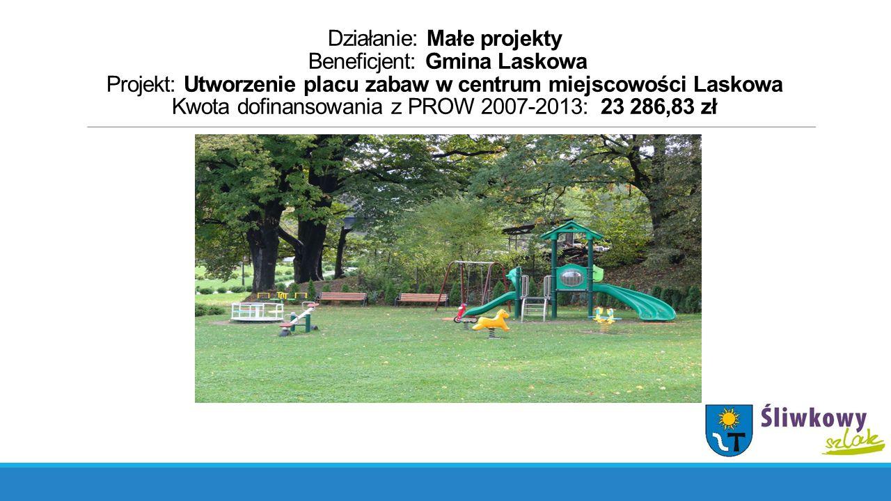 Działanie: Małe projekty Beneficjent: Gmina Laskowa Projekt: Utworzenie placu zabaw w centrum miejscowości Laskowa Kwota dofinansowania z PROW 2007-20