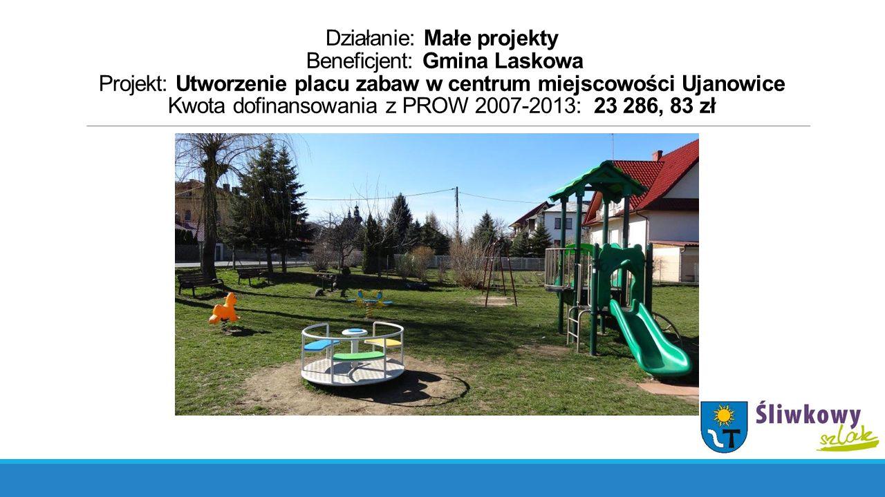 Działanie: Małe projekty Beneficjent: Gmina Laskowa Projekt: Utworzenie placu zabaw w centrum miejscowości Ujanowice Kwota dofinansowania z PROW 2007-