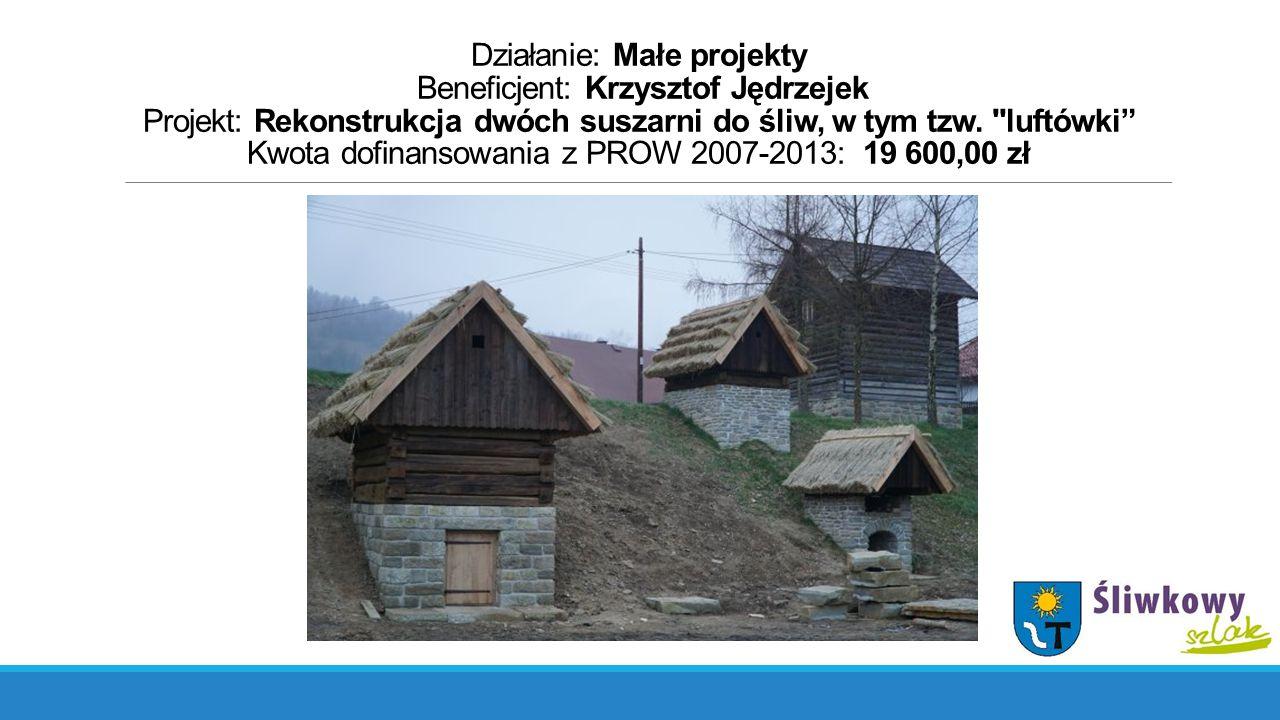 Działanie: Małe projekty Beneficjent: Krzysztof Jędrzejek Projekt: Rekonstrukcja dwóch suszarni do śliw, w tym tzw.