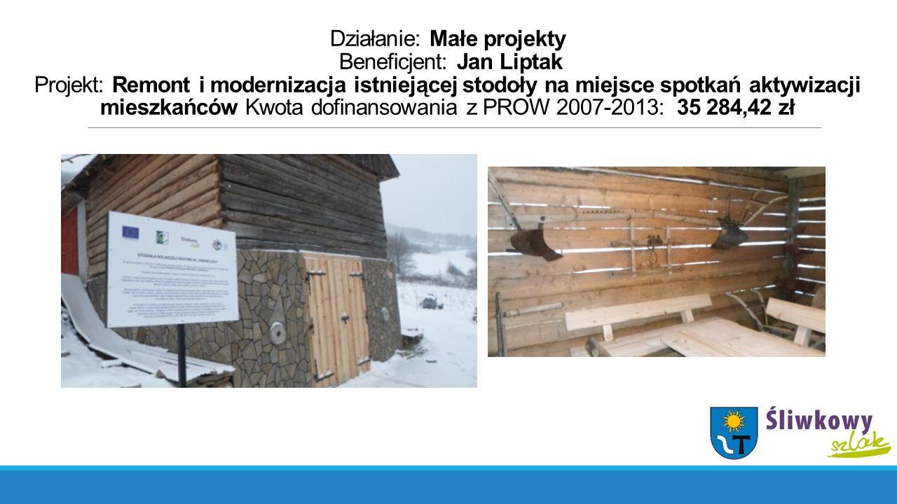 Działanie: Małe projekty Beneficjent: Jan Liptak Projekt: Remont i modernizacja istniejącej stodoły na miejsce spotkań aktywizacji mieszkańców Kwota d