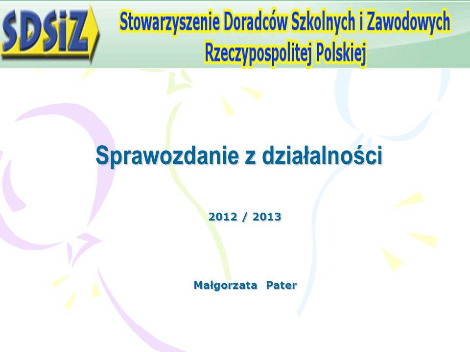 Sprawozdanie z działalności Sprawozdanie z działalności 2012 / 2013 Małgorzata Pater