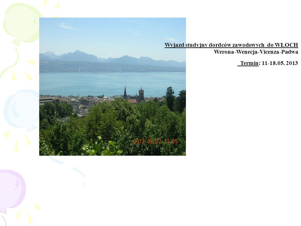 Wyjazd studyjny dordców zawodowych do WŁOCH Werona-Wenecja-Vicenza-Padwa Termin: 11-18.05. 2013