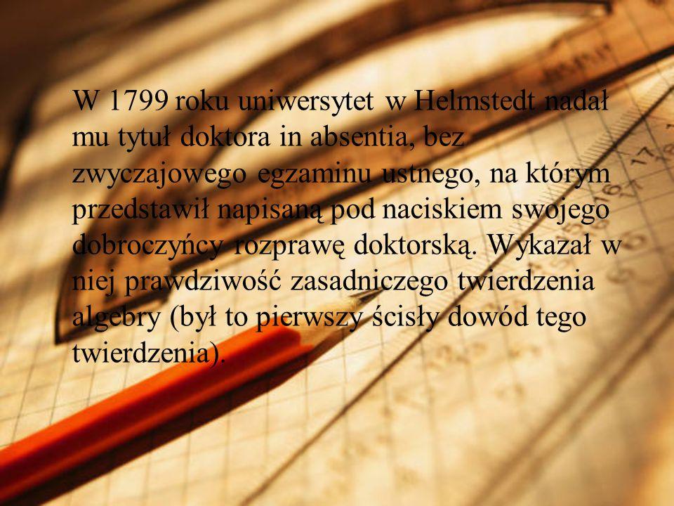 W 1799 roku uniwersytet w Helmstedt nadał mu tytuł doktora in absentia, bez zwyczajowego egzaminu ustnego, na którym przedstawił napisaną pod naciskie