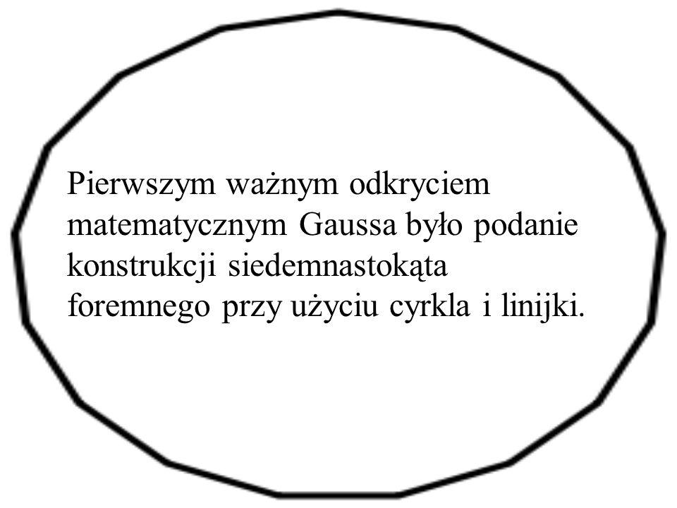 Pierwszym ważnym odkryciem matematycznym Gaussa było podanie konstrukcji siedemnastokąta foremnego przy użyciu cyrkla i linijki.