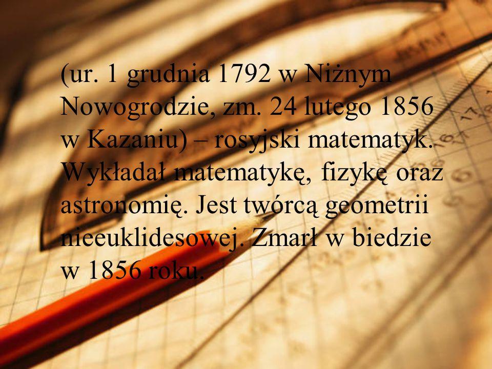 (ur. 1 grudnia 1792 w Niżnym Nowogrodzie, zm. 24 lutego 1856 w Kazaniu) – rosyjski matematyk. Wykładał matematykę, fizykę oraz astronomię. Jest twórcą