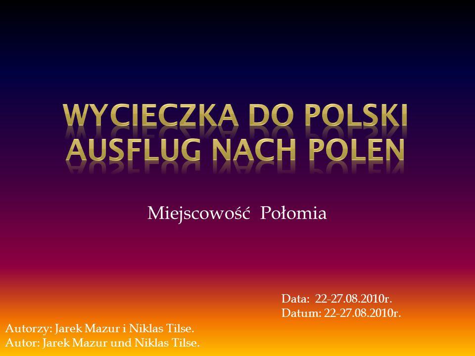 Miejscowość Połomia Data: 22-27.08.2010r. Datum: 22-27.08.2010r.