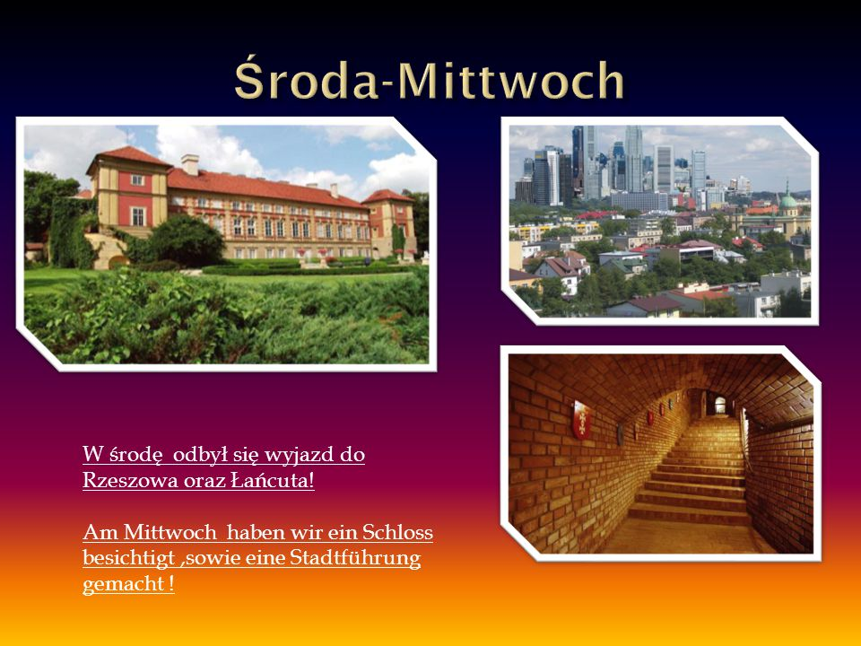 W środę odbył się wyjazd do Rzeszowa oraz Łańcuta! Am Mittwoch haben wir ein Schloss besichtigt,sowie eine Stadtführung gemacht !