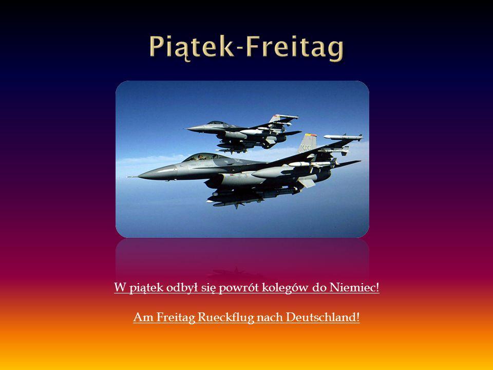 W piątek odbył się powrót kolegów do Niemiec! Am Freitag Rueckflug nach Deutschland!
