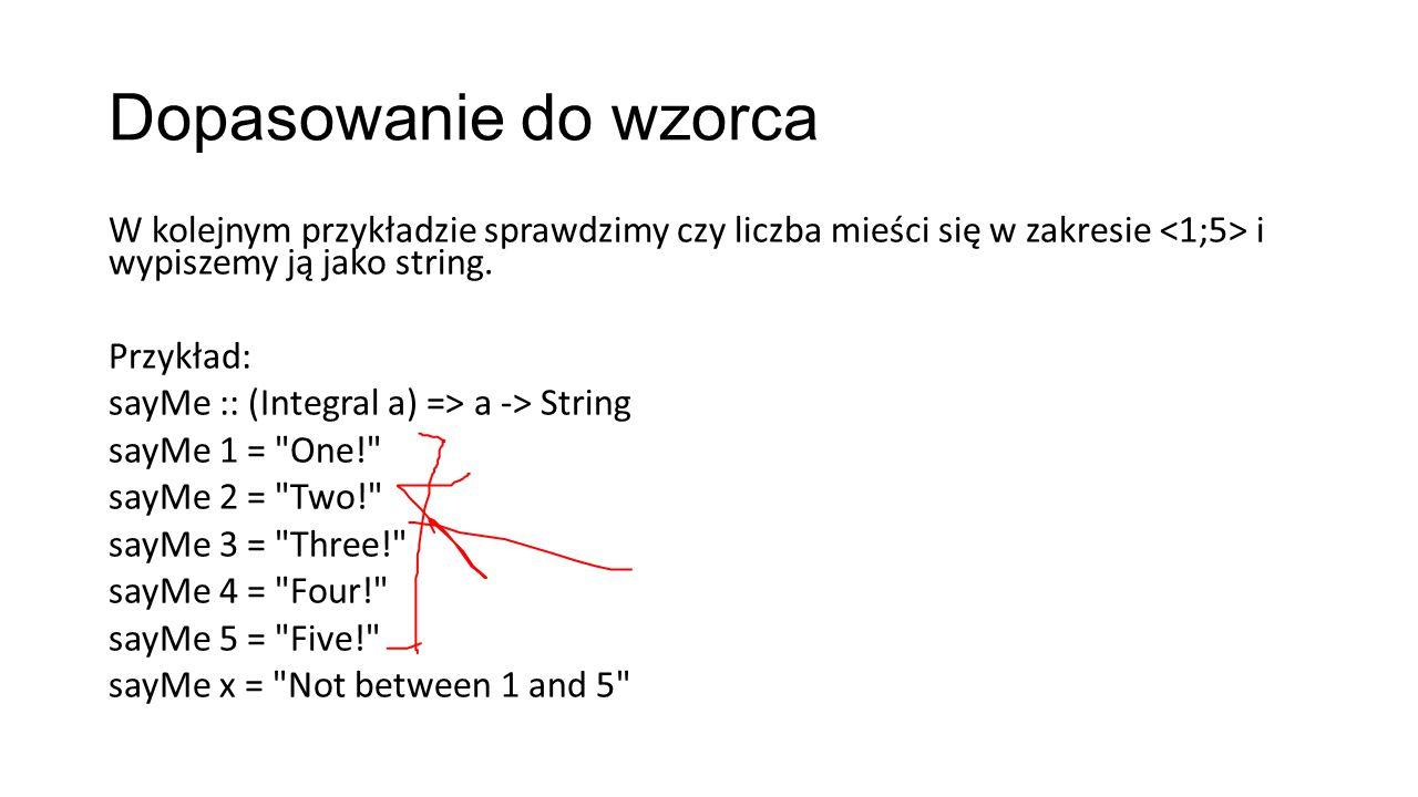 Dopasowanie do wzorca W kolejnym przykładzie sprawdzimy czy liczba mieści się w zakresie i wypiszemy ją jako string.