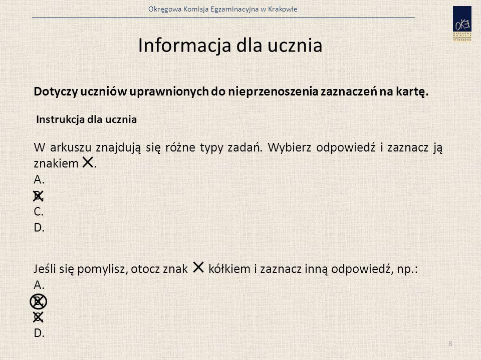 Okręgowa Komisja Egzaminacyjna w Krakowie 8 Dotyczy uczniów uprawnionych do nieprzenoszenia zaznaczeń na kartę. Instrukcja dla ucznia W arkuszu znajdu